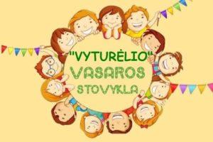 """""""VYTURĖLIO"""" VASAROS STOVYKLA """"PAŠĖLUSI VASARA"""""""